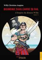 Couverture du livre « Bienvenue dans l'antre du mal t.1 ; l'empire du démon Willo » de Willy Christian Ampion aux éditions Jets D'encre