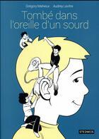 Couverture du livre « Tombé dans l'oreille d'un sourd » de Audrey Levitre et Gregory Mahieux aux éditions Steinkis