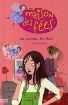 Couverture du livre « La maison des fées t.3 ; au secours les fées ! » de Kelly Mc Kain et Sophie Lebot aux éditions Milan