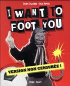 Couverture du livre « I want to foot you » de Jack Domon et Julien Cazarre aux éditions Hugo Sport