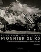 Couverture du livre « Jules Jacot-Guillarmot pionnier du K2 ; un explorateur photographe à la découverte de l'Himalaya » de Charlie Buffet aux éditions Slatkine