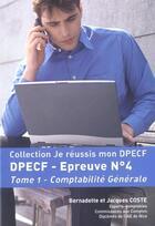 Couverture du livre « Je Reussis Mon Dpecf-Comptabilite Generale » de Jacques Coste aux éditions Monde De L'entreprise
