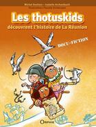 Couverture du livre « Les thotuskids découvrent l'histoire de la Réunion » de Michel Deshors et Isabelle Archambault aux éditions Orphie