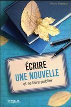 Couverture du livre « Écrire une nouvelle et se faire publier » de Mireille Pochard aux éditions Eyrolles