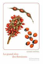 Couverture du livre « Le grand rêve des floraisons » de Andre Dhotel et Vanessa Damianthe aux éditions Klincksieck