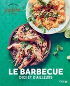 Couverture du livre « J'ADORE ; barbecue d'ici et d'ailleurs » de Vincent Amiel et Claire Payen aux éditions Solar