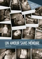 Couverture du livre « Un amour sans mémoire » de Stephanie Petit aux éditions Mon Petit Editeur
