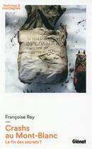 Couverture du livre « Crashs au Mont-Blanc ; la fin des secrets ? » de Francoise Rey aux éditions Glenat