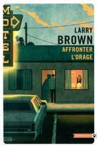 Couverture du livre « Affronter l'orage » de Larry Brown aux éditions Gallmeister