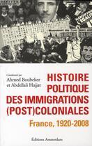 Couverture du livre « Histoire politique des immigrations (post)coloniales ; France, 1920-2008 » de Abdellali Hajjat et Ahmed Boubeker aux éditions Amsterdam