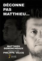 Couverture du livre « Déconne pas Matthieu... » de Matthieu Demoncheaux aux éditions 7 Ecrit