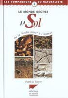 Couverture du livre « Monde Secret Du Sol (Le) » de Touyre Patricia aux éditions Delachaux & Niestle