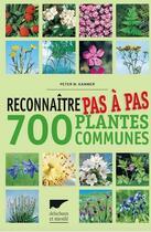 Couverture du livre « Reconnaître pas à pas 700 plantes communes » de Peter M. Kammer aux éditions Delachaux & Niestle