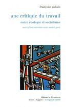 Couverture du livre « Une Critique Du Travail » de Francoise Gollain aux éditions La Decouverte