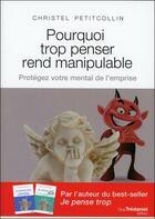 Couverture du livre « Pourquoi trop penser rend manipulable ; protégez votre mental de l'emprise » de Christel Petitcollin aux éditions Tredaniel