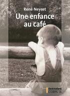 Couverture du livre « Une enfance au café » de Rene Neyret aux éditions Corps 16