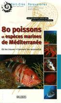 Couverture du livre « 80 poissons et espèces marines de Méditerranée » de Parc National Port-C aux éditions Glenat