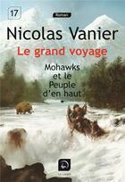 Couverture du livre « Le grand voyage - Mohawks et le peuple d'en haut t.1 » de Nicolas Vanier aux éditions Editions De La Loupe