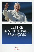 Couverture du livre « Lettre à notre pape François » de Isabelle Pretre aux éditions Saint Augustin
