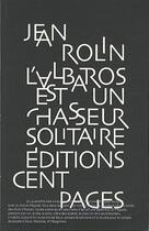 Couverture du livre « L'albatros est un chasseur solitaire » de Jean Rolin aux éditions Cent Pages