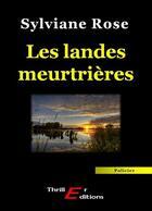 Couverture du livre « Les landes meurtrières » de Sylviane Rose aux éditions Thriller Editions