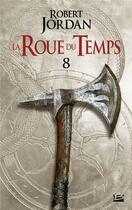 Couverture du livre « La roue du temps T.8 ; un lever de ténèbres ; deuxième partie » de Robert Jordan aux éditions Bragelonne