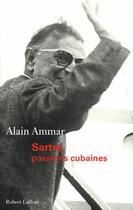 Couverture du livre « Sartre, passions cubaines » de Alain Ammar aux éditions Robert Laffont