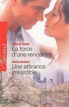 Couverture du livre « La force d'une rencontre ; une attirance irrésistible » de Maya Banks et Emilie Rose aux éditions Harlequin