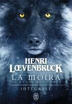 Couverture du livre « Le cycle des loups ; la moira ; intégrale » de Henri Loevenbruck aux éditions J'ai Lu