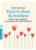 Couverture du livre « Faire le choix du bonheur ; faites-vous confiance, vous pouvez être plus heureux ! » de Marie Andersen aux éditions Marabout