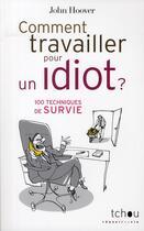 Couverture du livre « Comment travailler pour un idiot ; 100 techniques de survie » de John Hoover aux éditions Tchou