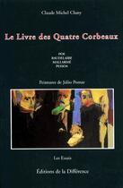 Couverture du livre « Le livre des quatre corbeaux ; Poe, Baudelaire, Mallarmé, Pessoa » de Claude-Michel Cluny aux éditions La Difference