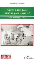 Couverture du livre « Algerie : Quel Passe Pour Un Pays Neuf ; Recit De Voyage » de Xavier Kawa-Topor aux éditions L'harmattan