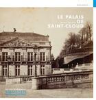 Couverture du livre « Le palais de Saint-Cloud » de Bernard Chevallier aux éditions Patrimoine