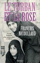 Couverture du livre « Le turban et la rose ; journal inattendu d'un ambassadeur à téhéran » de Nicoullaud/Fran aux éditions Ramsay