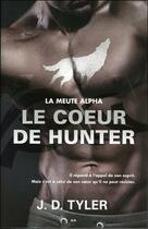 Couverture du livre « La meute alpha t.4 ; le coeur de Hunter » de J. D. Tyler aux éditions Ada