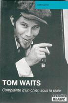 Couverture du livre « Tom Waits ; complainte d'un chien sous la pluie » de Cath Caroll aux éditions Camion Blanc