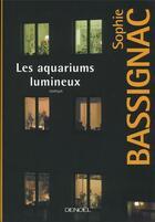 Couverture du livre « Les aquariums lumineux » de Sophie Bassignac aux éditions Denoel