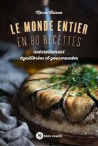 Couverture du livre « Le monde entier en 80 recettes » de Marie Chioca aux éditions Terre Vivante