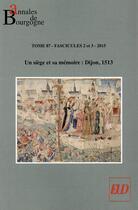 Couverture du livre « Annales de Bourgogne T.87 ; un siège et sa mémoire: Dijon 1513 » de Benoit Garnot aux éditions Pu De Dijon