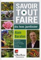 Couverture du livre « Savoir tout faire du bon jardinier » de Alain Baraton aux éditions Maison Rustique