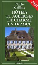 Couverture du livre « Guide Des Hotels Et Auberges De Charme En France ; Edition 2001 » de Jean De Beaumont aux éditions Rivages