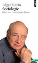 Couverture du livre « Sociologie » de Edgar Morin aux éditions Points