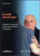 Couverture du livre « Le motif dans le tapis » de Michel Corvin aux éditions Theatrales