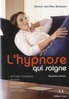 Couverture du livre « L'hypnose qui soigne » de Jean-Marc Benhaiem aux éditions Josette Lyon