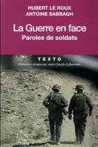 Couverture du livre « La guerre en face ; paroles de soldats » de Hubert Le Roux et Antoine Sabbagh aux éditions Tallandier