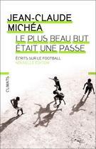 Couverture du livre « Le plus beau but était une passe ; écrits sur le football » de Jean-Claude Michea aux éditions Climats