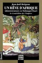 Couverture du livre « Un rêve d'Afrique ; administrateurs en Oubangui-Chari ; la cendrillon de l'Empire » de Jean-Noel Bregeon aux éditions Denoel