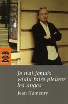 Couverture du livre « Je n'ai jamais voulu faire pleurer les anges » de Jean Humenry aux éditions Desclee De Brouwer