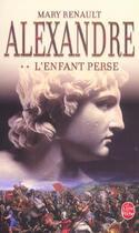 Couverture du livre « Alexandre, L'Enfant Perse Tome 2 » de Renault-M aux éditions Lgf